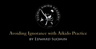 Suomin Aikido Academy Video Thumbnail - Avoiding Ignorance with Aikido Practice - Suomin Aikido Academy